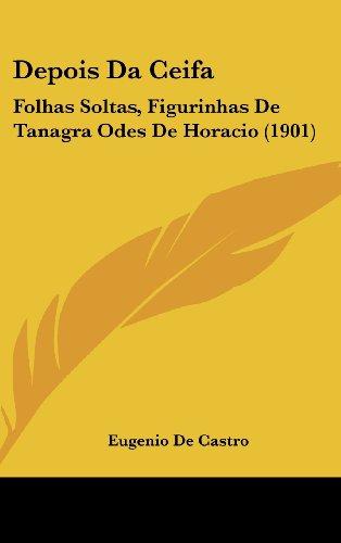 9781160457774: Depois Da Ceifa: Folhas Soltas, Figurinhas De Tanagra Odes De Horacio (1901) (French Edition)