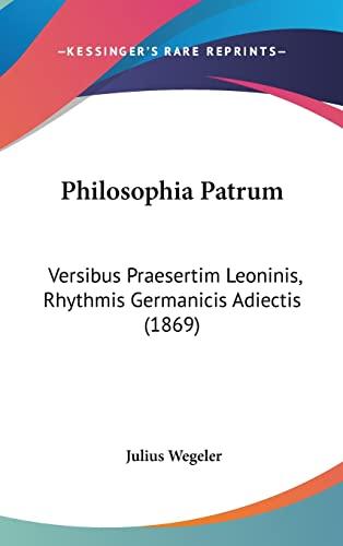 9781160462655: Philosophia Patrum: Versibus Praesertim Leoninis, Rhythmis Germanicis Adiectis (1869) (Latin Edition)