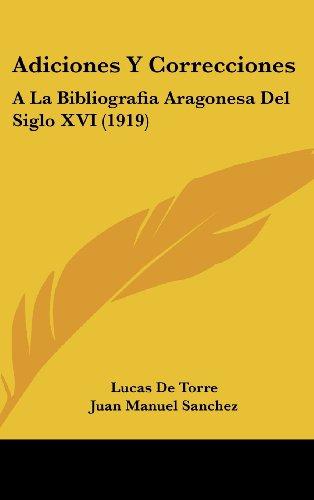 9781160462853: Adiciones y Correcciones: a la Bibliografia Aragonesa del Siglo XVI (1919)