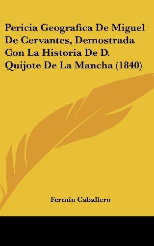 9781160464727: Pericia Geografica de Miguel de Cervantes, Demostrada Con La Historia de D. Quijote de La Mancha (1840)