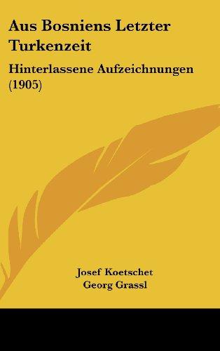 9781160465212: Aus Bosniens Letzter Turkenzeit: Hinterlassene Aufzeichnungen (1905)