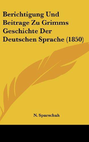 9781160465342: Berichtigung Und Beitrage Zu Grimms Geschichte Der Deutschen Sprache (1850) (German Edition)