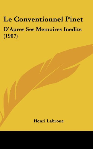 9781160466523: Le Conventionnel Pinet: D'Apres Ses Memoires Inedits (1907) (French Edition)