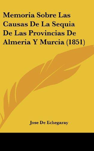 9781160468305: Memoria Sobre Las Causas de La Sequia de Las Provincias de Almeria y Murcia (1851)