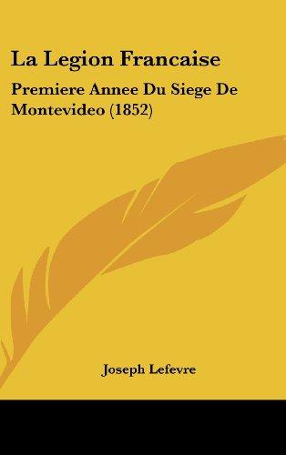 9781160474160: La Legion Francaise: Premiere Annee Du Siege de Montevideo (1852)