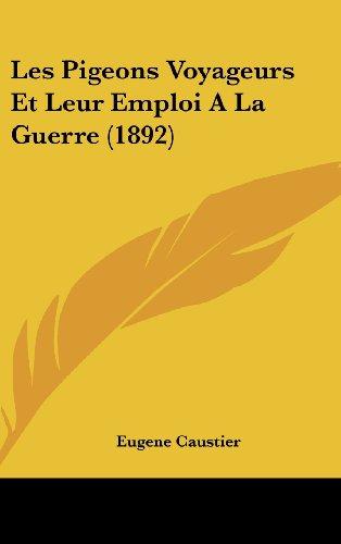 9781160474290: Les Pigeons Voyageurs Et Leur Emploi a la Guerre (1892)