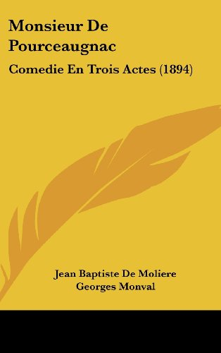 9781160477727: Monsieur De Pourceaugnac: Comedie En Trois Actes (1894) (French Edition)
