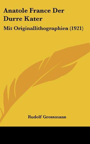 9781160478700: Anatole France Der Durre Kater: Mit Originallithographien (1921) (German Edition)