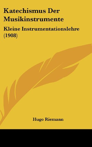 9781160479165: Katechismus Der Musikinstrumente: Kleine Instrumentationslehre (1908)