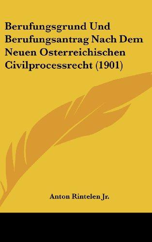 9781160484039: Berufungsgrund Und Berufungsantrag Nach Dem Neuen Osterreichischen Civilprocessrecht (1901) (German Edition)