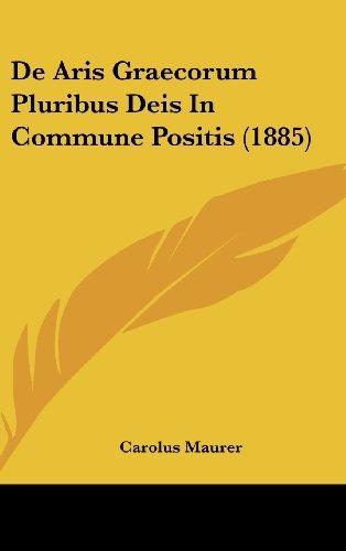 9781160489355: de Aris Graecorum Pluribus Deis in Commune Positis (1885)