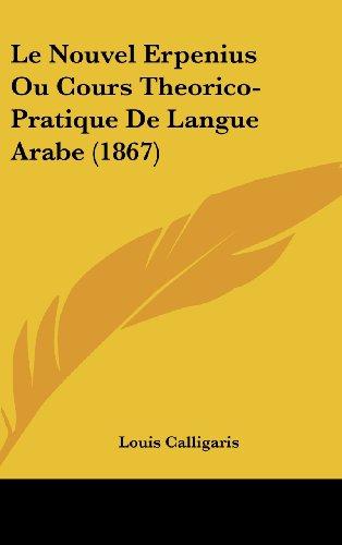 9781160490061: Le Nouvel Erpenius Ou Cours Theorico-Pratique de Langue Arabe (1867)