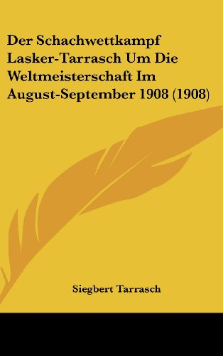 9781160492805: Der Schachwettkampf Lasker-Tarrasch Um Die Weltmeisterschaft Im August-September 1908 (1908)