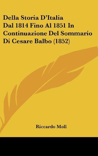 9781160492966: Della Storia D'Italia Dal 1814 Fino Al 1851 in Continuazione del Sommario Di Cesare Balbo (1852)