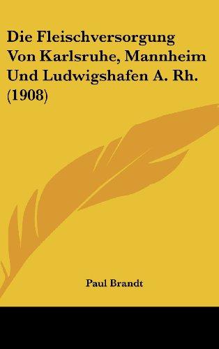 9781160493048: Die Fleischversorgung Von Karlsruhe, Mannheim Und Ludwigshafen A. Rh. (1908)