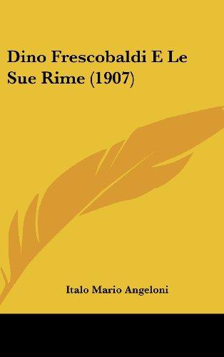 9781160493086: Dino Frescobaldi E Le Sue Rime (1907) (Italian Edition)