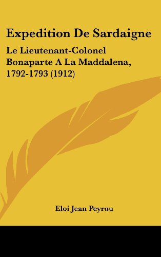 9781160493130: Expedition De Sardaigne: Le Lieutenant-Colonel Bonaparte A La Maddalena, 1792-1793 (1912) (French Edition)