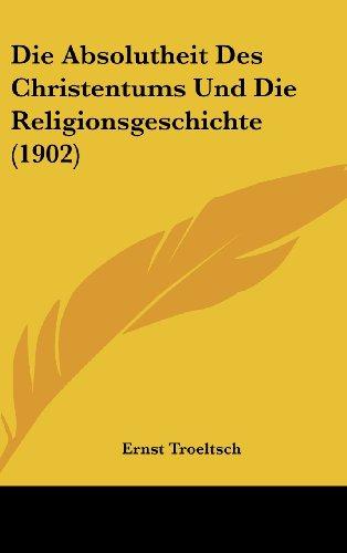 9781160495196: Die Absolutheit Des Christentums Und Die Religionsgeschichte (1902) (German Edition)