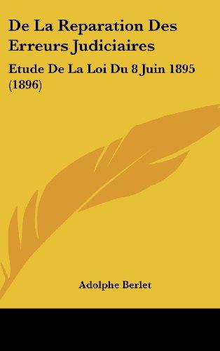 9781160498012: De La Reparation Des Erreurs Judiciaires: Etude De La Loi Du 8 Juin 1895 (1896) (French Edition)
