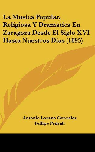 9781160500586: La Musica Popular, Religiosa Y Dramatica En Zaragoza Desde El Siglo XVI Hasta Nuestros Dias (1895) (Spanish Edition)