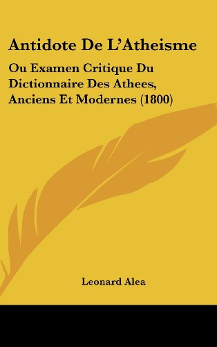 9781160507554: Antidote de L'Atheisme: Ou Examen Critique Du Dictionnaire Des Athees, Anciens Et Modernes (1800)