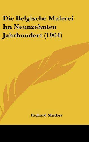9781160509732: Die Belgische Malerei Im Neunzehnten Jahrhundert (1904) (German Edition)