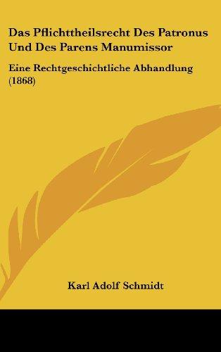 9781160512404: Das Pflichttheilsrecht Des Patronus Und Des Parens Manumissor: Eine Rechtgeschichtliche Abhandlung (1868) (German Edition)