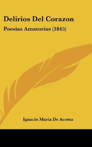 9781160514446: Delirios del Corazon: Poesias Amatorias (1845)