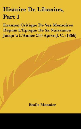 9781160518611: Histoire de Libanius, Part 1: Examen Critique de Ses Memoires Depuis L'Epoque de Sa Naissance Jusqu'a L'Annee 355 Apres J. C. (1866)