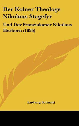 9781160525343: Der Kolner Theologe Nikolaus Stagefyr: Und Der Franziskaner Nikolaus Herborn (1896) (German Edition)