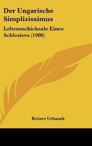 9781160528139: Der Ungarische Simplizissimus: Lebensschicksale Eines Schlesiers (1906)