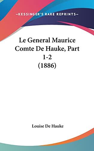 9781160529815: Le General Maurice Comte de Hauke, Part 1-2 (1886)