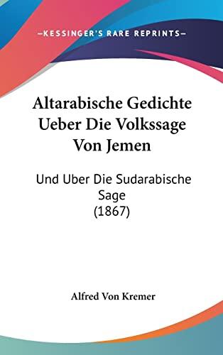 9781160531535: Altarabische Gedichte Ueber Die Volkssage Von Jemen: Und Uber Die Sudarabische Sage (1867) (German Edition)