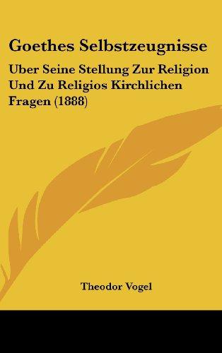 9781160532235: Goethes Selbstzeugnisse: Uber Seine Stellung Zur Religion Und Zu Religios Kirchlichen Fragen (1888)