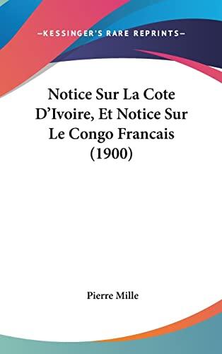 9781160533935: Notice Sur La Cote D'Ivoire, Et Notice Sur Le Congo Francais (1900) (French Edition)