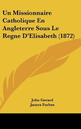 Un Missionnaire Catholique En Angleterre Sous Le Regne D'Elisabeth (1872) (French Edition) (1160537054) by Gerard, John