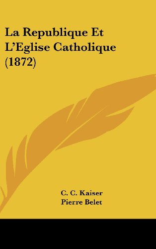 9781160539357: La Republique Et L'Eglise Catholique (1872)