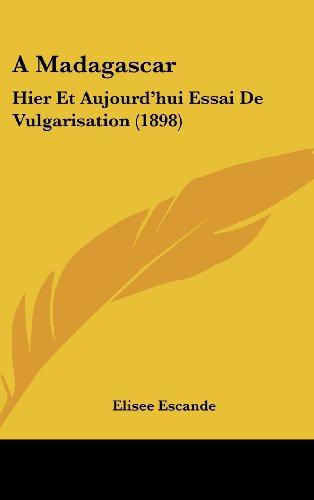 9781160542487: A Madagascar: Hier Et Aujourd'hui Essai de Vulgarisation (1898)