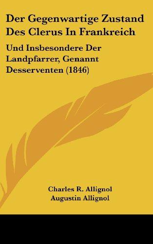 9781160545242: Der Gegenwartige Zustand Des Clerus in Frankreich: Und Insbesondere Der Landpfarrer, Genannt Desserventen (1846)