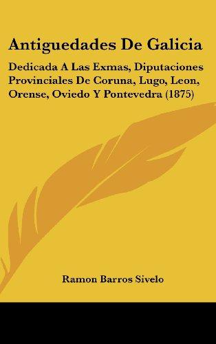 9781160550031: Antiguedades de Galicia: Dedicada a Las Exmas, Diputaciones Provinciales de Coruna, Lugo, Leon, Orense, Oviedo y Pontevedra (1875)