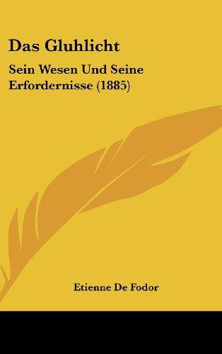 9781160551625: Das Gluhlicht: Sein Wesen Und Seine Erfordernisse (1885) (German Edition)