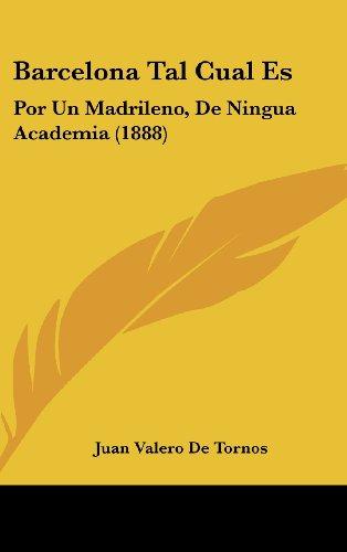 9781160553766: Barcelona Tal Cual Es: Por Un Madrileno, de Ningua Academia (1888)