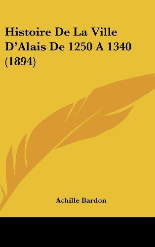 9781160555753: Histoire De La Ville D'Alais De 1250 A 1340 (1894) (French Edition)