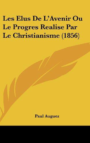 9781160555951: Les Elus De L'Avenir Ou Le Progres Realise Par Le Christianisme (1856) (French Edition)
