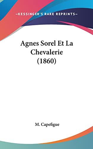 9781160556491: Agnes Sorel Et La Chevalerie (1860) (French Edition)