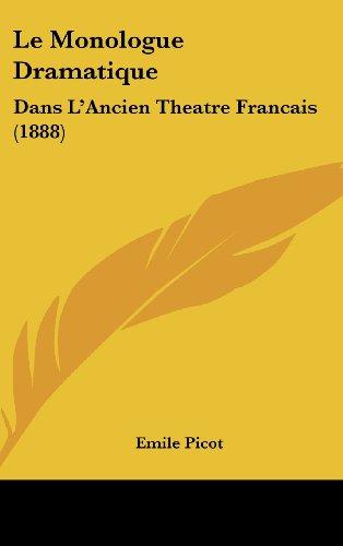 9781160557399: Le Monologue Dramatique: Dans L'Ancien Theatre Francais (1888) (French Edition)