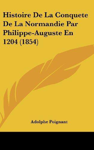 9781160558419: Histoire De La Conquete De La Normandie Par Philippe-Auguste En 1204 (1854) (French Edition)