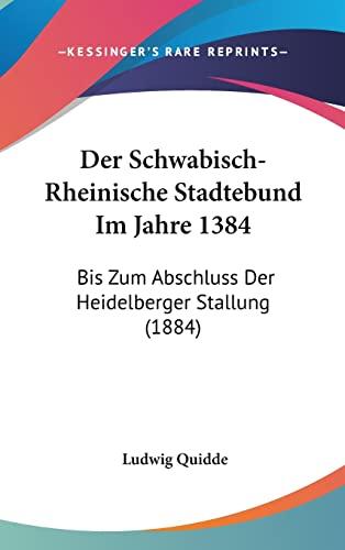 9781160559270: Der Schwabisch-Rheinische Stadtebund Im Jahre 1384: Bis Zum Abschluss Der Heidelberger Stallung (1884) (German Edition)