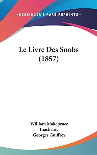 9781160561860: Le Livre Des Snobs (1857)
