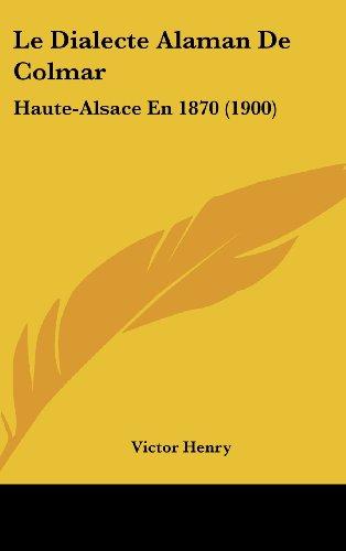 9781160565288: Le Dialecte Alaman De Colmar: Haute-Alsace En 1870 (1900) (French Edition)